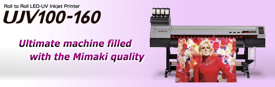 UJV100-160 | Roll to Roll LED-UV Inkjet Printer - Ultimate machine filled with the Mimaki quality -
